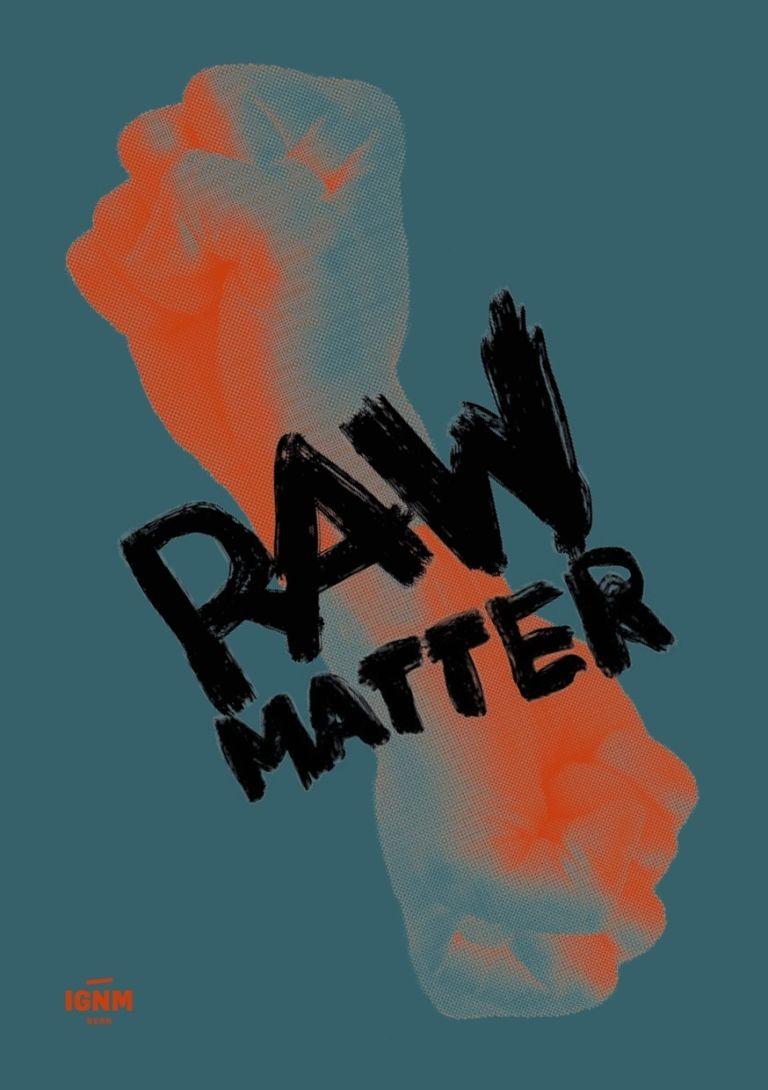 IGNM presents: RAW MATTER